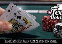 Panduan Cara Main Judi Di Agen IDN Poker