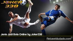 Jenis Judi Bola Online by Joker338