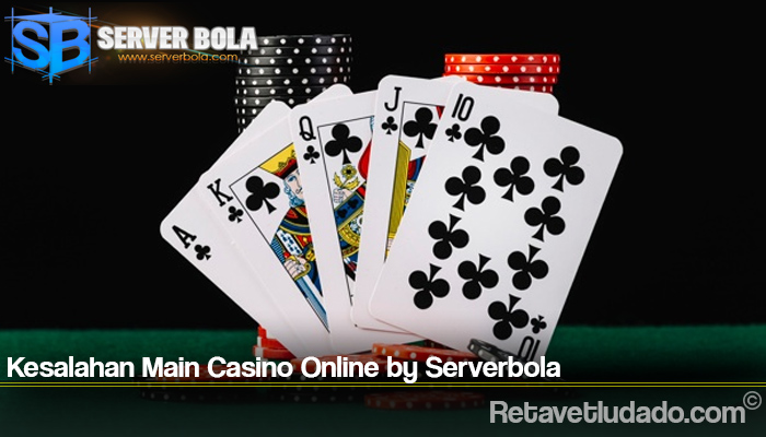 Kesalahan Main Casino Online by Serverbola