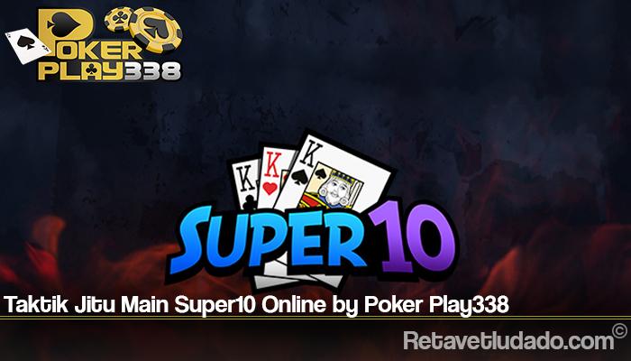 Taktik Jitu Main Super10 Online by Poker Play338
