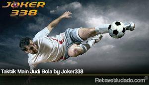Taktik Main Judi Bola by Joker338