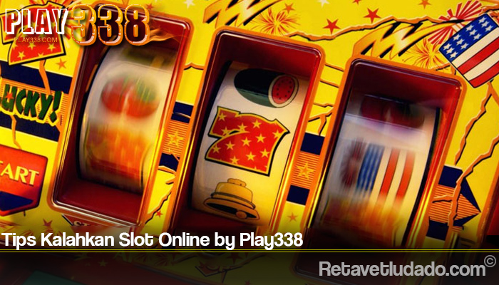 Tips Kalahkan Slot Online by Play338
