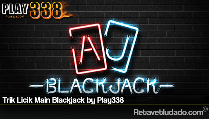 Trik Licik Main Blackjack by Play338