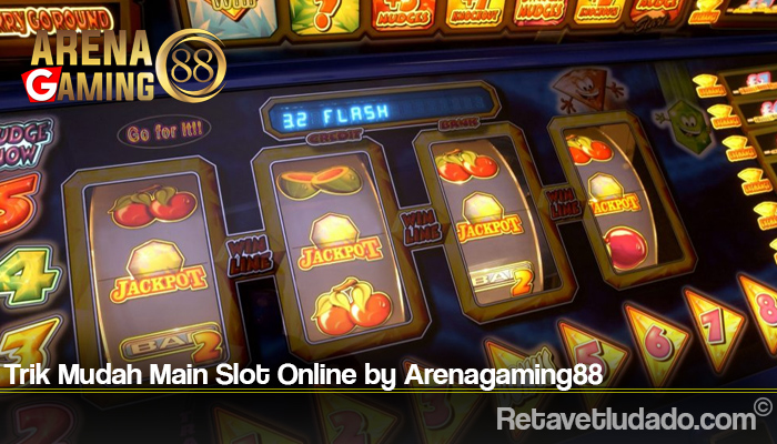Trik Mudah Main Slot Online by Arenagaming88