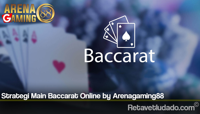 Strategi Main Baccarat Online by Arenagaming88