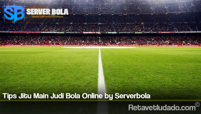 Tips Jitu Main Judi Bola Online by Serverbola