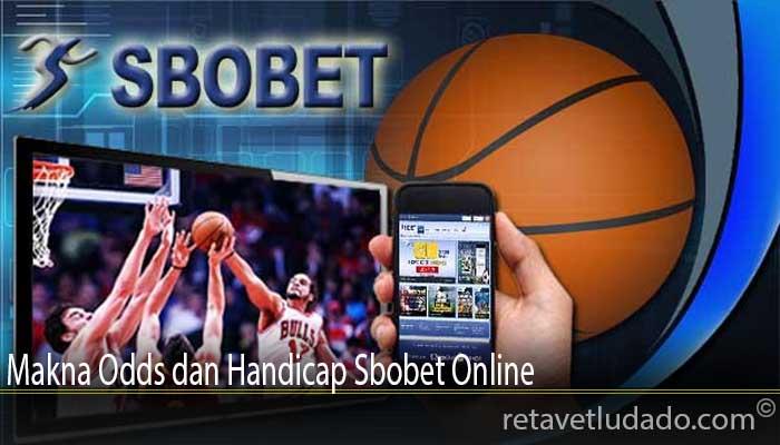 Makna Odds dan Handicap Sbobet Online