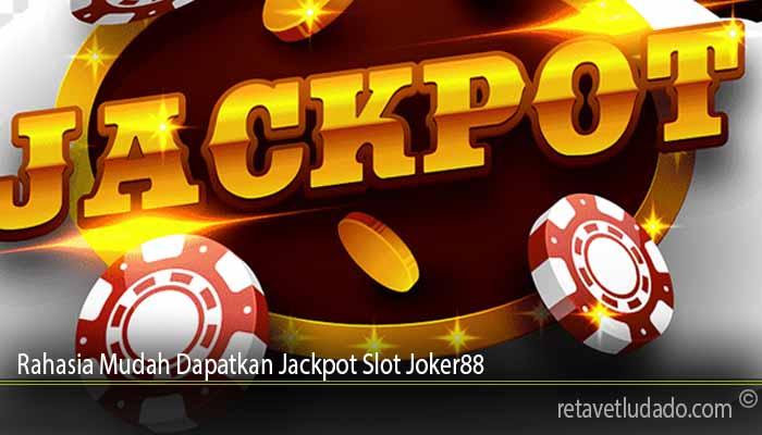 Rahasia Mudah Dapatkan Jackpot Slot Joker88