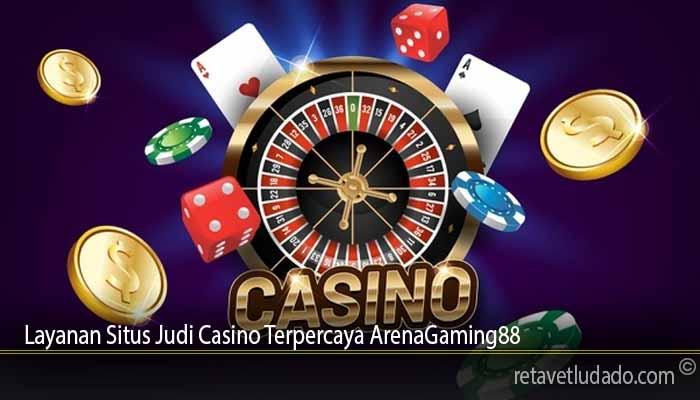 Layanan Situs Judi Casino Terpercaya ArenaGaming88